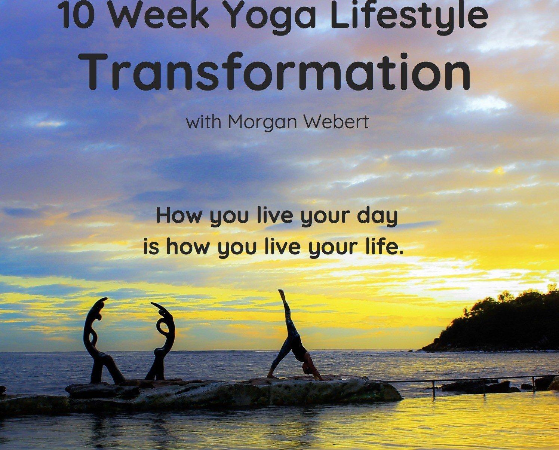 Yoga Transformation: A 10 Week Yoga Lifestyle Program with Morgan Webert